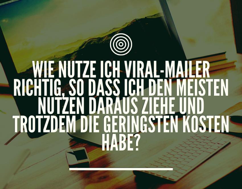 Wie nutze ich einen Viral-Mailer?